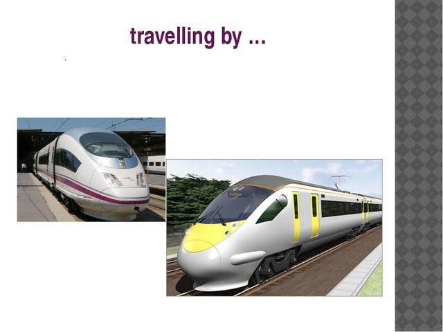 travelling by … .