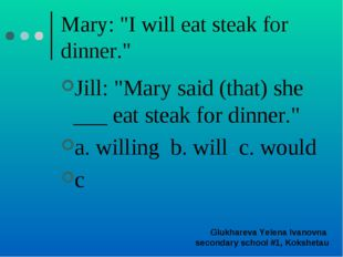 "Mary: ""I will eat steak for dinner."" Jill: ""Mary said (that) she ___ eat stea"