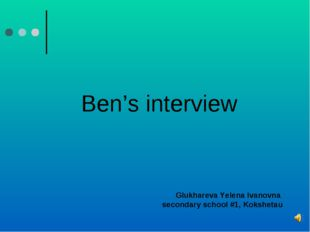 Ben's interview Glukhareva Yelena Ivanovna secondary school #1, Kokshetau