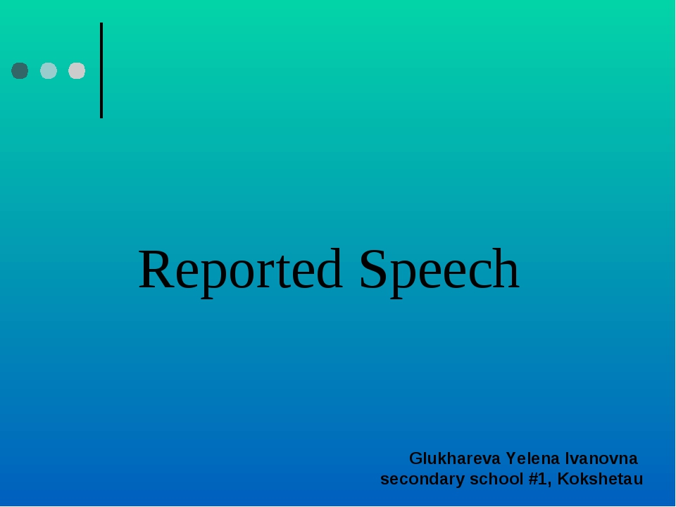 Reported Speech Glukhareva Yelena Ivanovna secondary school #1, Kokshetau