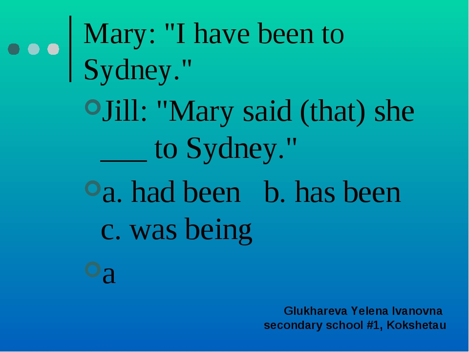 "Mary: ""I have been to Sydney."" Jill: ""Mary said (that) she ___ to Sydney."" a...."