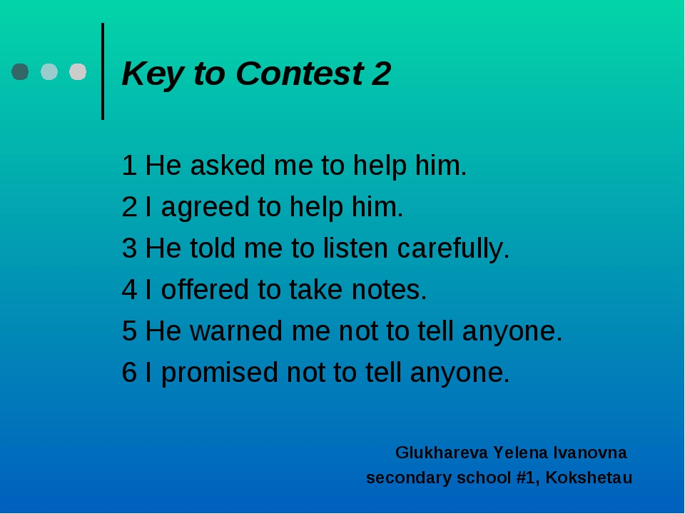 Key to Contest 2 1 He asked me to help him. 2 I agreed to help him. 3 He told...