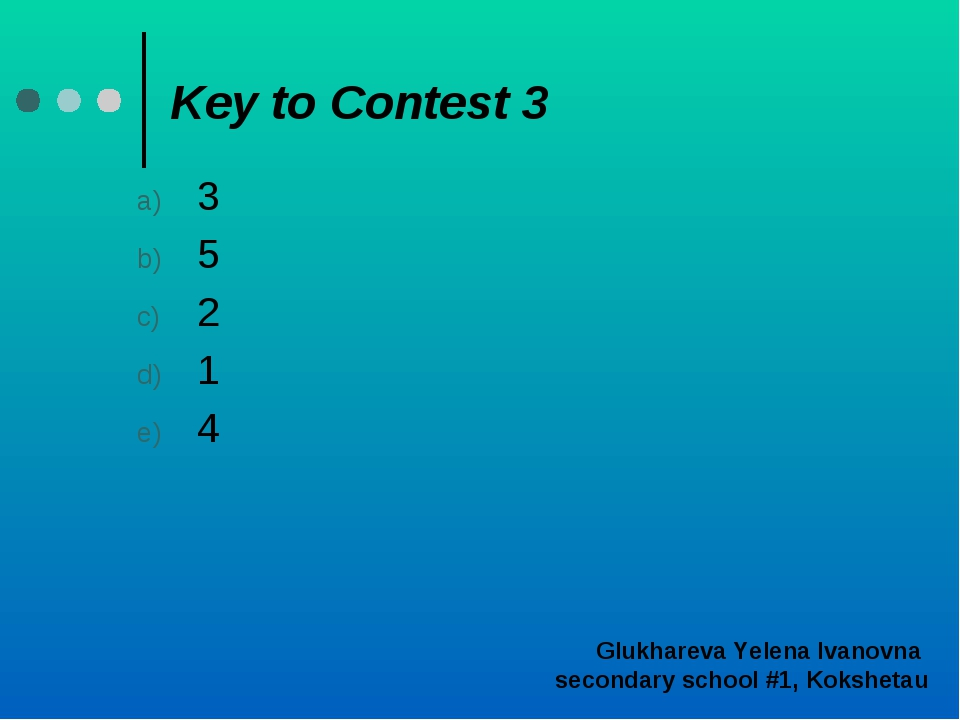 Key to Contest 3 3 5 2 1 4 Glukhareva Yelena Ivanovna secondary school #1, Ko...