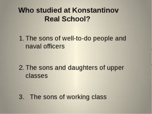 Who studied at Konstantinov Real School? The sons of well-to-do people and na