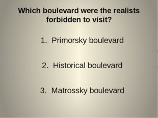 Which boulevard were the realists forbidden to visit? Primorsky boulevard His