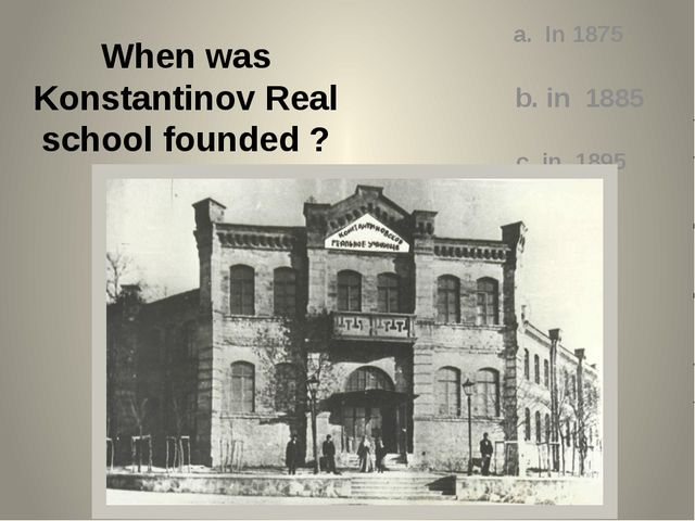 When was Konstantinov Real school founded ? a. In 1875 b. in 1885 c. in 1895