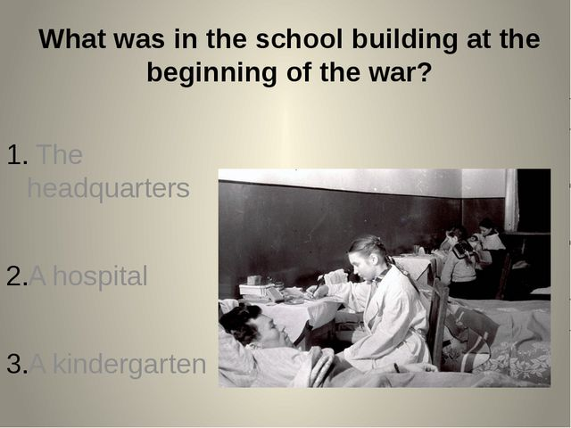What was in the school building at the beginning of the war? The headquarters...