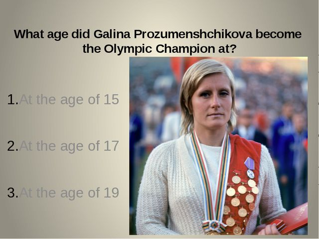 What age did Galina Prozumenshchikova become the Olympic Champion at? At the...