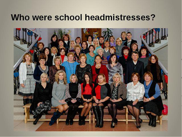 Who were school headmistresses?