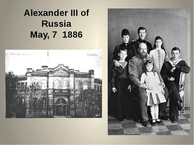 Alexander III of Russia May, 7 1886
