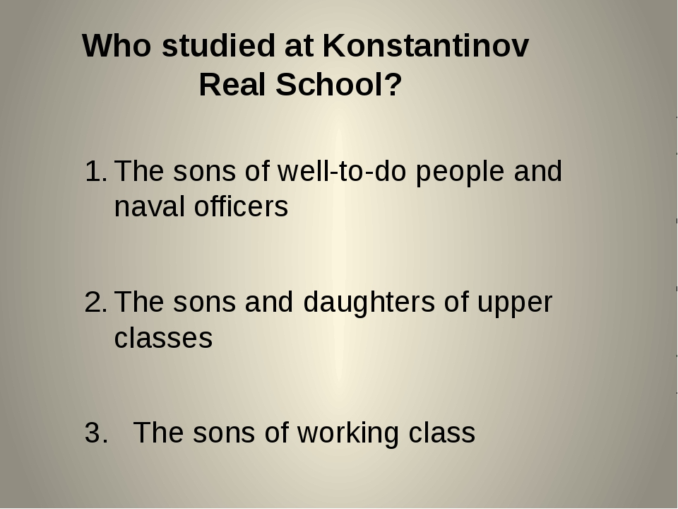 Who studied at Konstantinov Real School? The sons of well-to-do people and na...