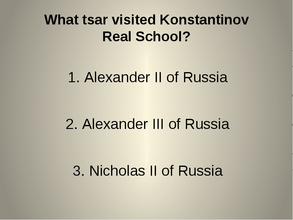 What tsar visited Konstantinov Real School? Alexander II of Russia Alexander...