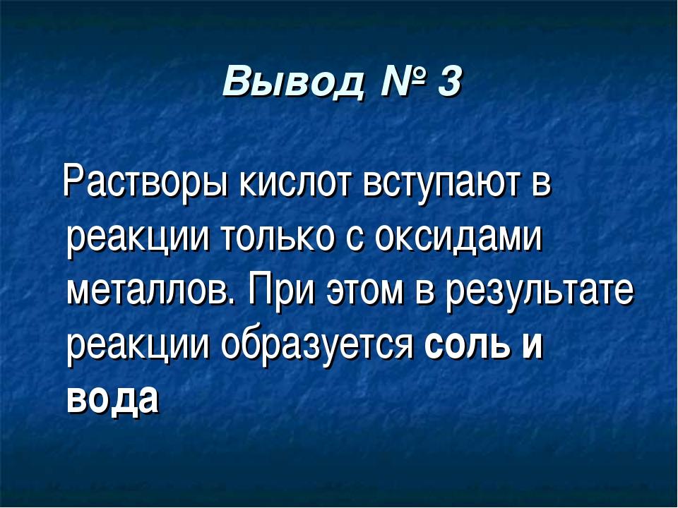 Вывод № 3 Растворы кислот вступают в реакции только с оксидами металлов. При...