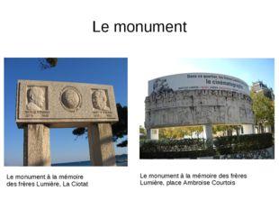 Le monument Le monument à la mémoire des frères Lumière, La Ciotat Le monumen