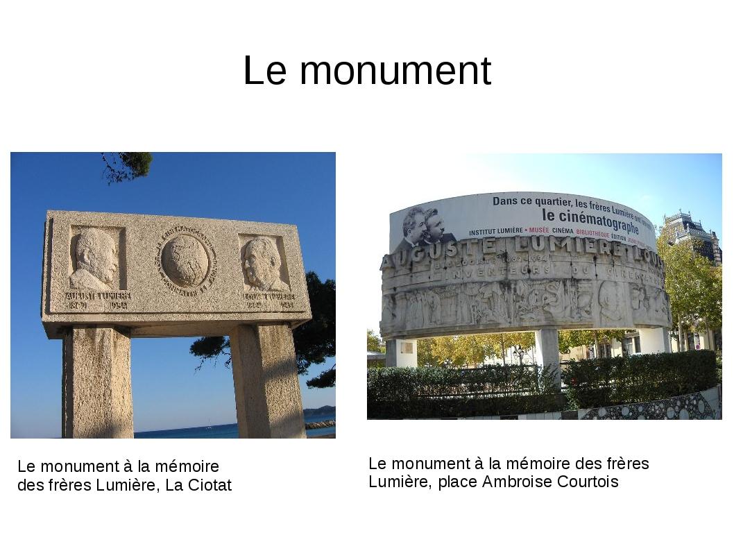 Le monument Le monument à la mémoire des frères Lumière, La Ciotat Le monumen...
