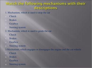 1. Mechanism, which is used to stop the car Clutch Brakes Gearbox Steering sy