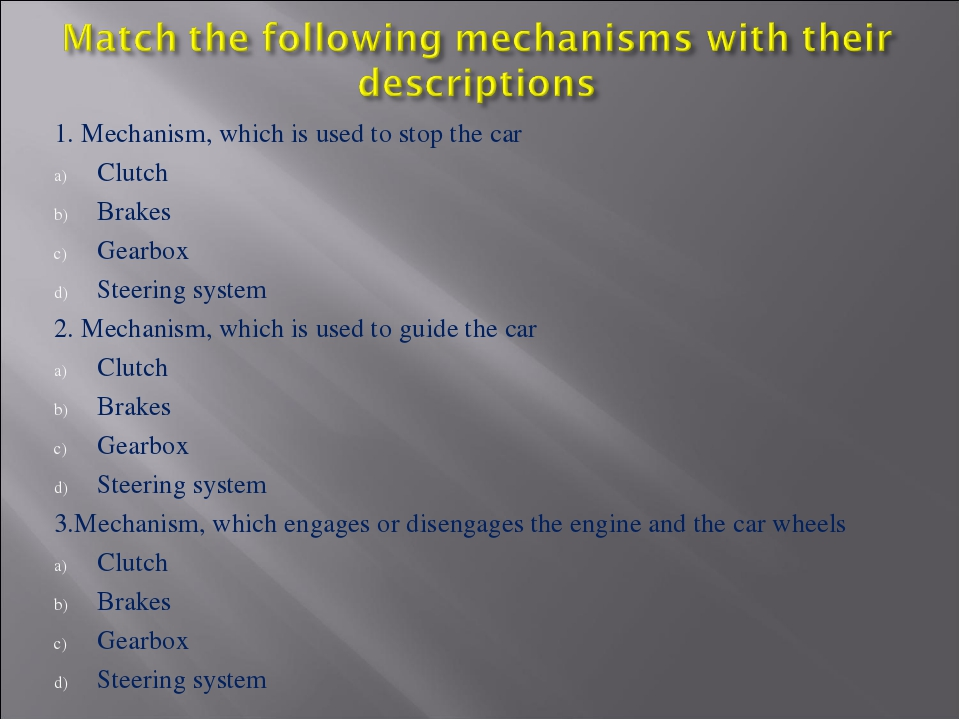 1. Mechanism, which is used to stop the car Clutch Brakes Gearbox Steering sy...
