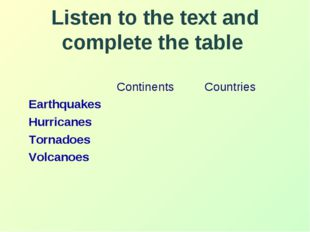 Listen to the text and complete the table 	Continents 	Countries Earthquakes