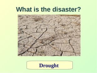 What is the disaster? Drought
