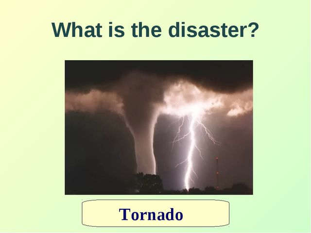 What is the disaster? Tornado