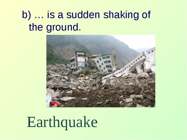 b) … is a sudden shaking of the ground. Earthquake