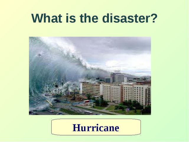 What is the disaster? Hurricane