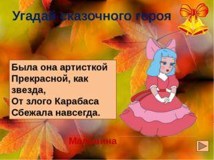 Угадай сказочного героя Была она артисткой Прекрасной, как звезда, От злого К