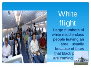 White flight Large numbers of white middle-class people leaving an area , usu