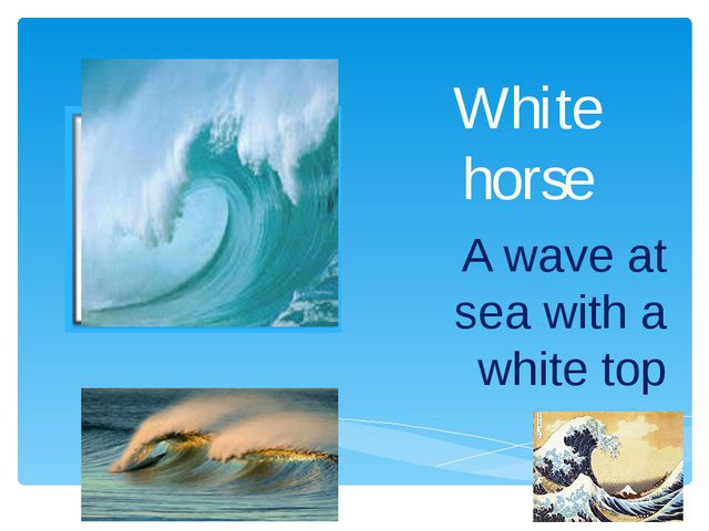 White horse A wave at sea with a white top