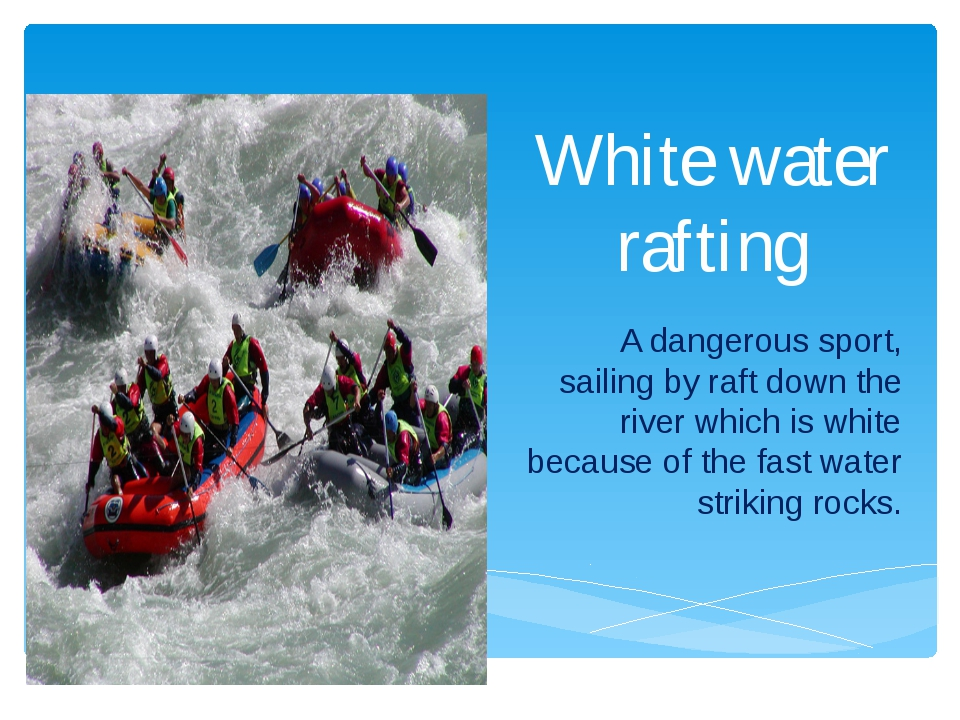White water rafting A dangerous sport, sailing by raft down the river which i...