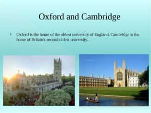 Oxford and Cambridge Oxford is the home of the oldest university of England.