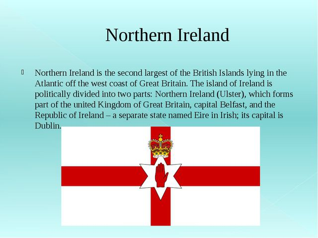 Northern Ireland Northern Ireland is the second largest of the British Island...