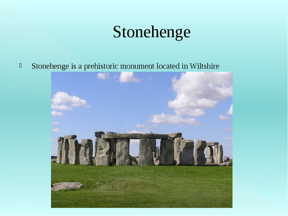 Stonehenge Stonehenge is a prehistoric monument located in Wiltshire