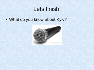 Lets finish! What do you know about Kyiv?