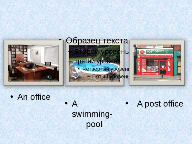 A post office A swimming- pool An office