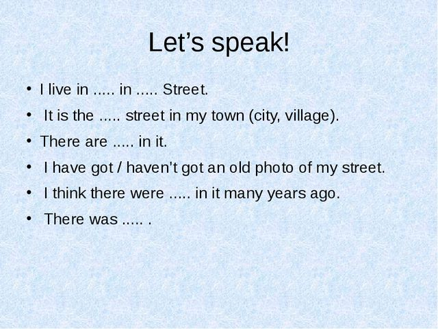 Let's speak! I live in ..... in ..... Street. It is the ..... street in my to...