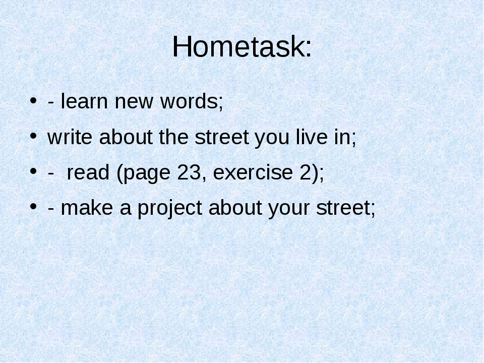 Hometask: - learn new words; write about the street you live in; - read (page...
