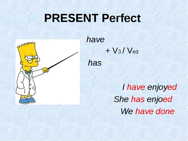 PRESENT Perfect 					have 						+ V3 / Ved 					 has I have enjoyed She has e...