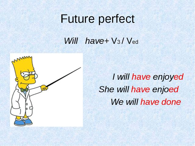 Future perfect Will have+ V3 / Ved I will have enjoyed She will have enjoed W...