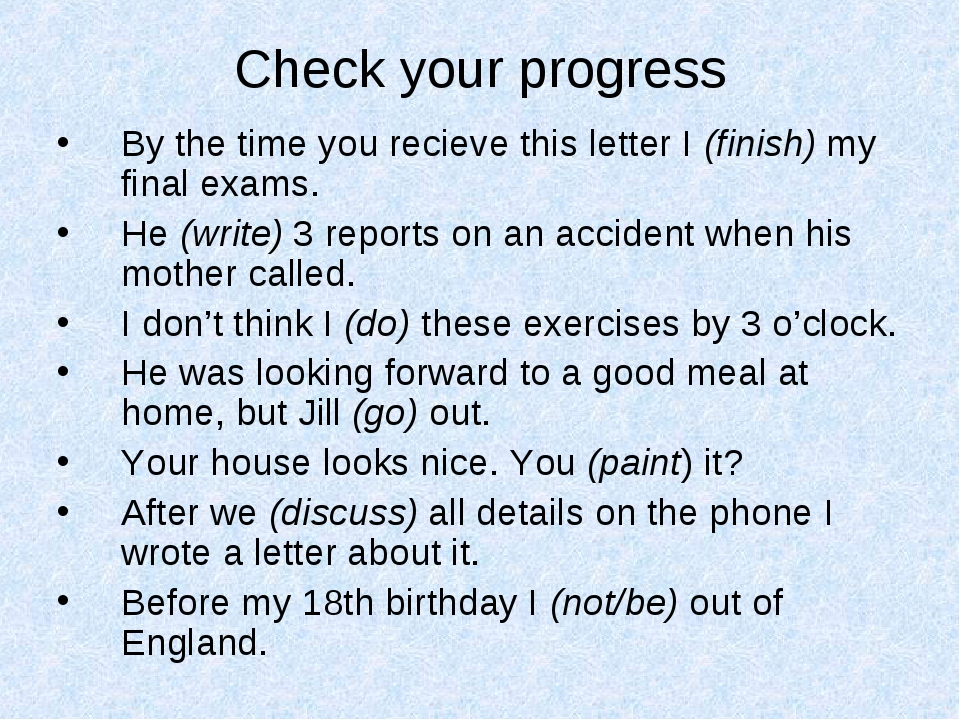 Check your progress By the time you recieve this letter I (finish) my final e...