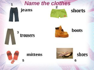 Name the clothes 1 2 3 4 5 6