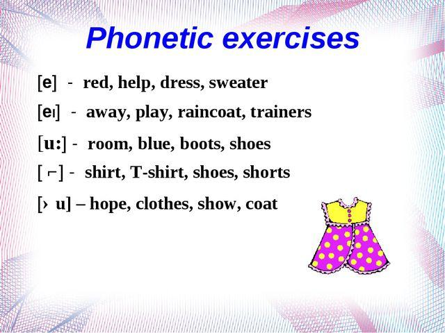 Phonetic exercises [e] - red, help, dress, sweater [eI] - away, play, rainco...