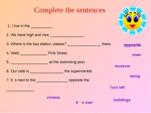 Complete the sentences 1. I live in the __________ . 2. We have high and new