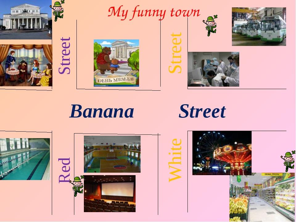My funny town Banana Street White Street Red Street
