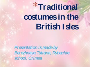 Presentation is made by Berezhnaya Tatiana, Rybachie school, Crimea Tradition