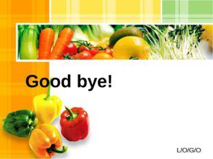 Good bye! L/O/G/O