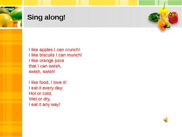 Sing along! 1 2 3 4 I like apples I can crunch! I like biscuits I can munch!...