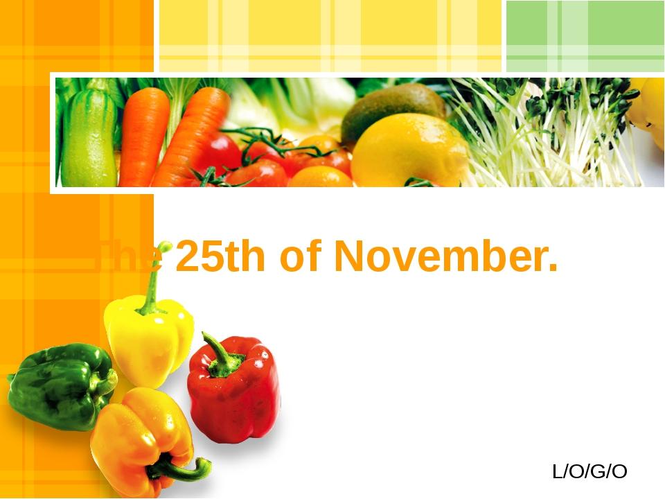 The 25th of November. L/O/G/O