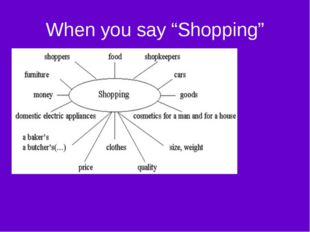 "When you say ""Shopping"""