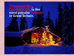 Christmas Day, December 25, is the most popular holiday in Great Britain.